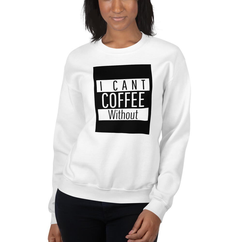 I CANT Without COFFEE- STRAIGHT OUTTA KHAVE Women's Sweatshirt