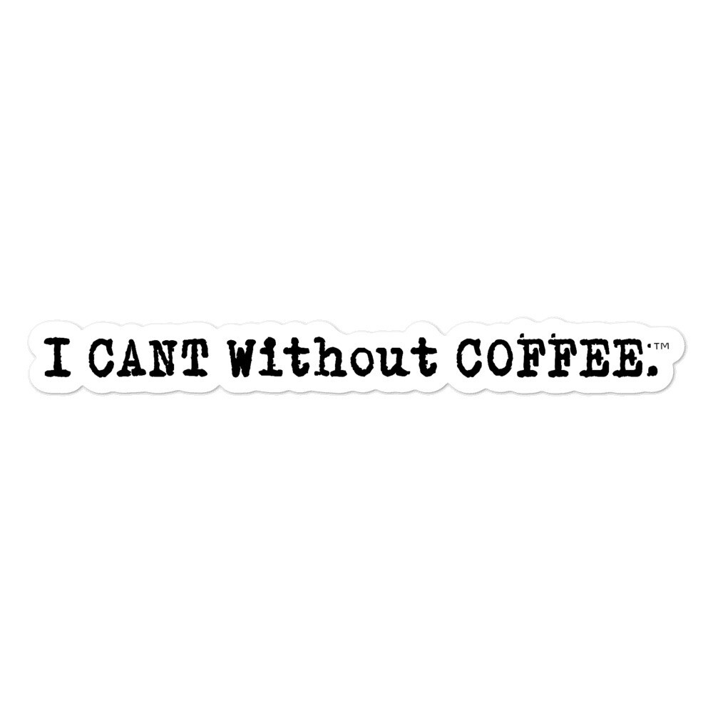 I CANT Without COFFEE- LOGO Bubble-free stickers