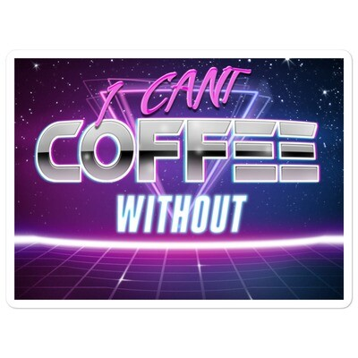 I CANT Without COFFEE®️- THE MORE YOU KNOW Bubble-free stickers