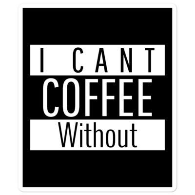 I CANT Without COFFEE®️- STRAIGHT OUTTA KHAVE Bubble-free stickers