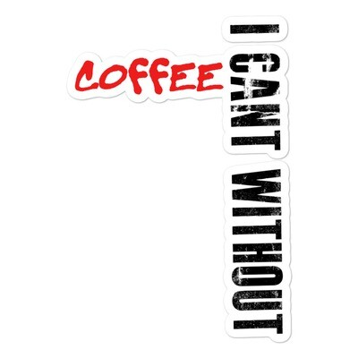 I CAN'T Without COFFEE®️- BAD Bubble-free stickers