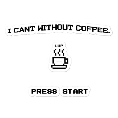I CAN'T Without COFFEE®️-PRESS START Bubble-free stickers