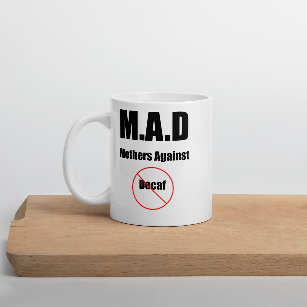 I CAN'T Without COFFEE-MOTHERS AGAINST DECAF Mug