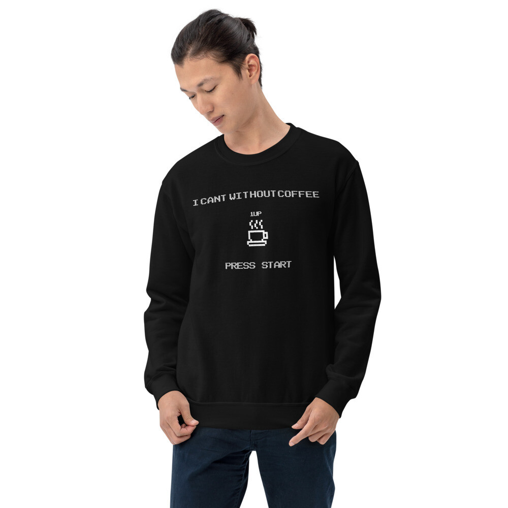 I CAN'T Without COFFEE®️- PRESS START Unisex Sweatshirt