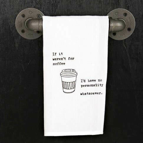 If It Were'nt For Coffee I'd Have No Personality Whatsoever hand Printed Towel
