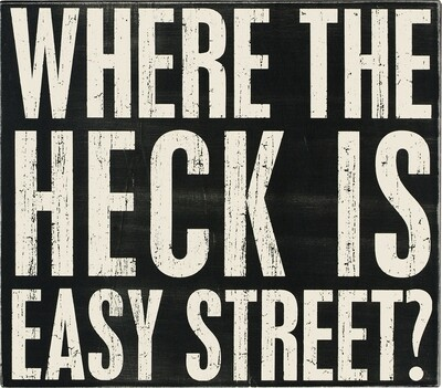 Where The Heck Is Easy Street?