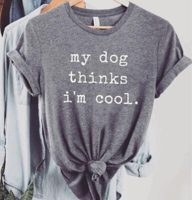 My Dog Thinks I'm Cool Tee
