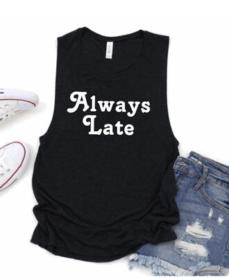 Always Late Muscle Tank