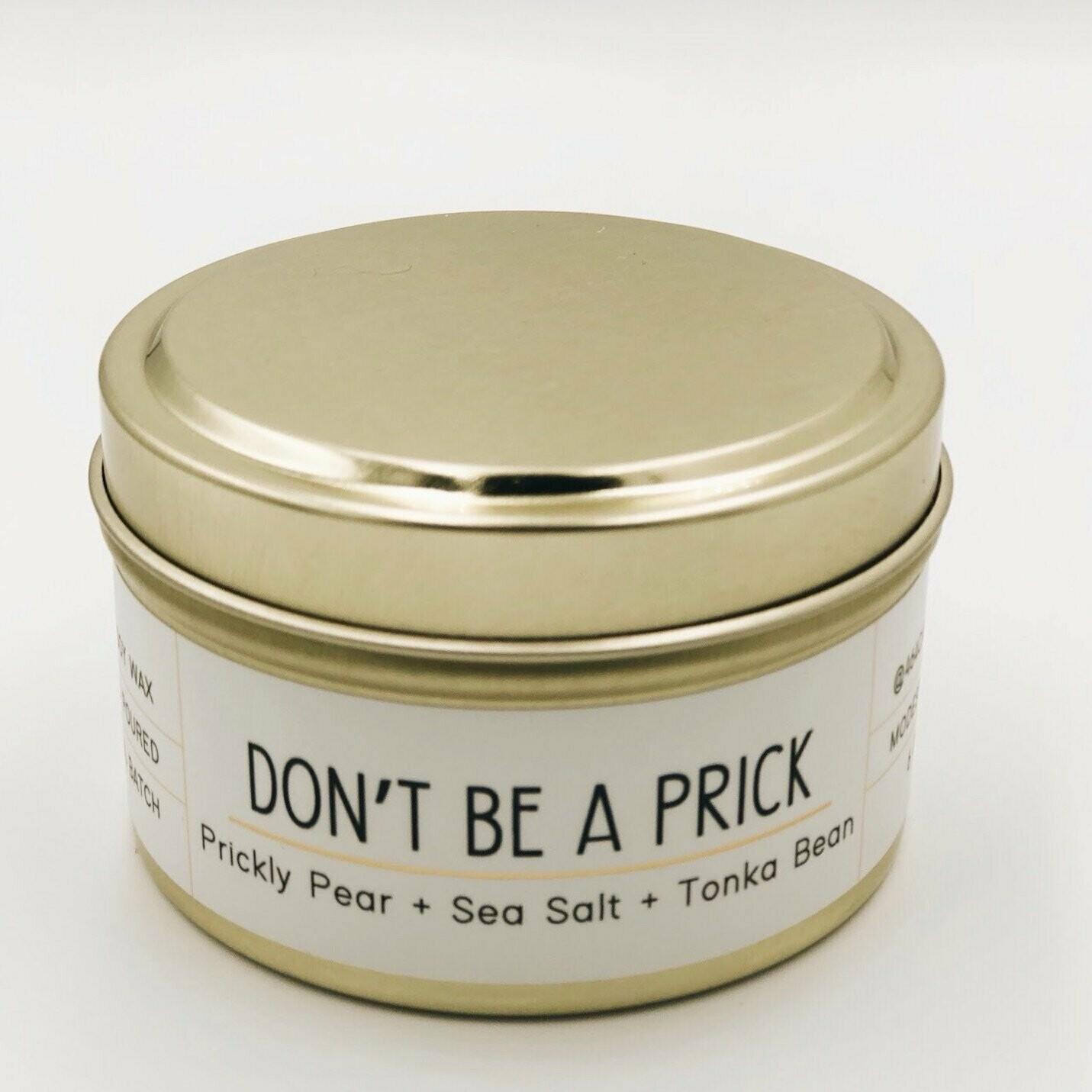 464 Don't Be A Prick 6oz Tin