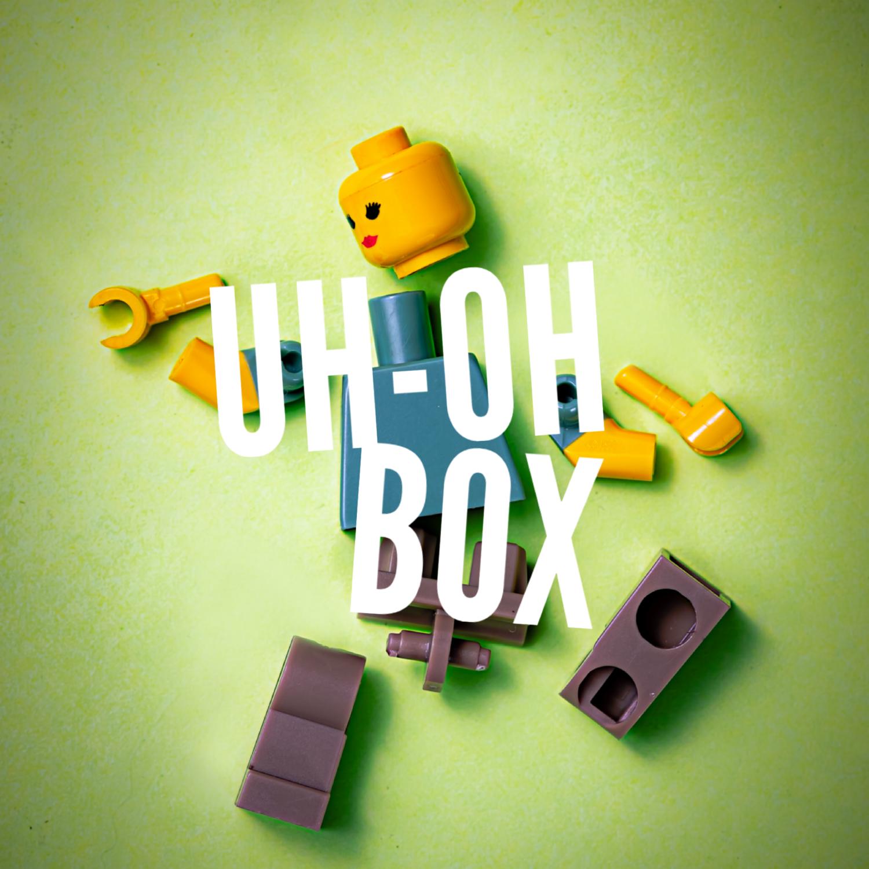 Uh-Oh Box