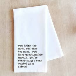 Everything I ever wanted in a friend Tea Towel