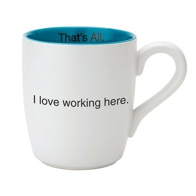 That's All I Love Working Here Mug