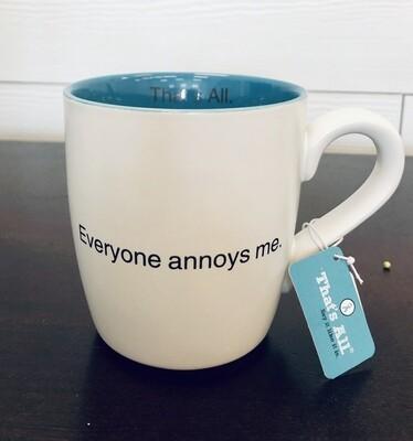 That's All Everyone Annoys Me Mug