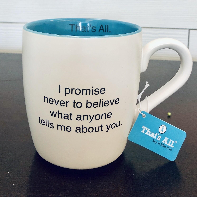 I Promise Never to Believe Mug