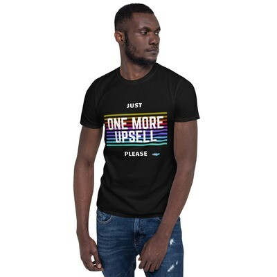 One More Upsell Please Short-Sleeve Unisex T-Shirt
