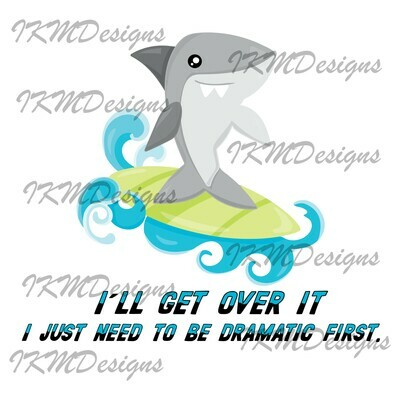 """I'll get over it... Shark Printable Sublimation File"