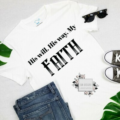 His will. His way. My FAITH T-Shirt