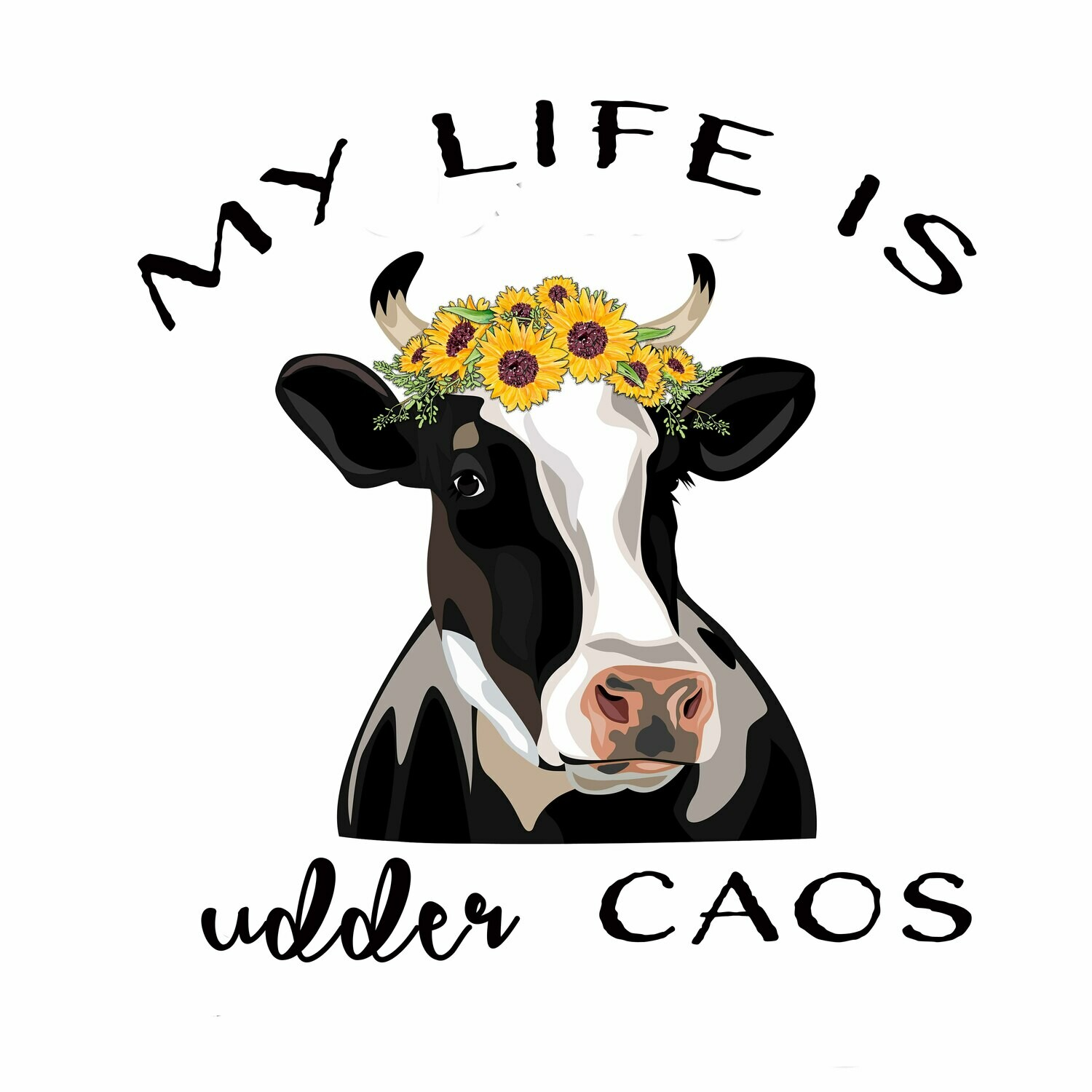 """""""My Life is udder CAOS """" Digital Download for Sublimation"""