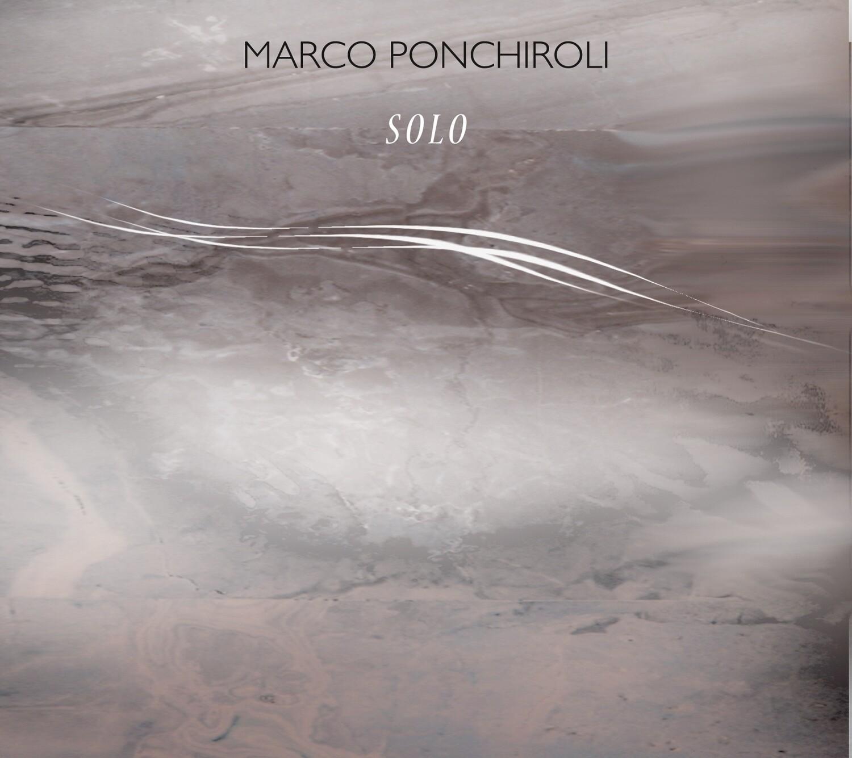 MARCO PONCHIROLI  «Solo»