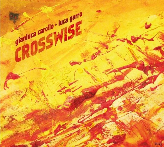 GIANLUCA CAROLLO & LUCA GARRO  «Crosswise»