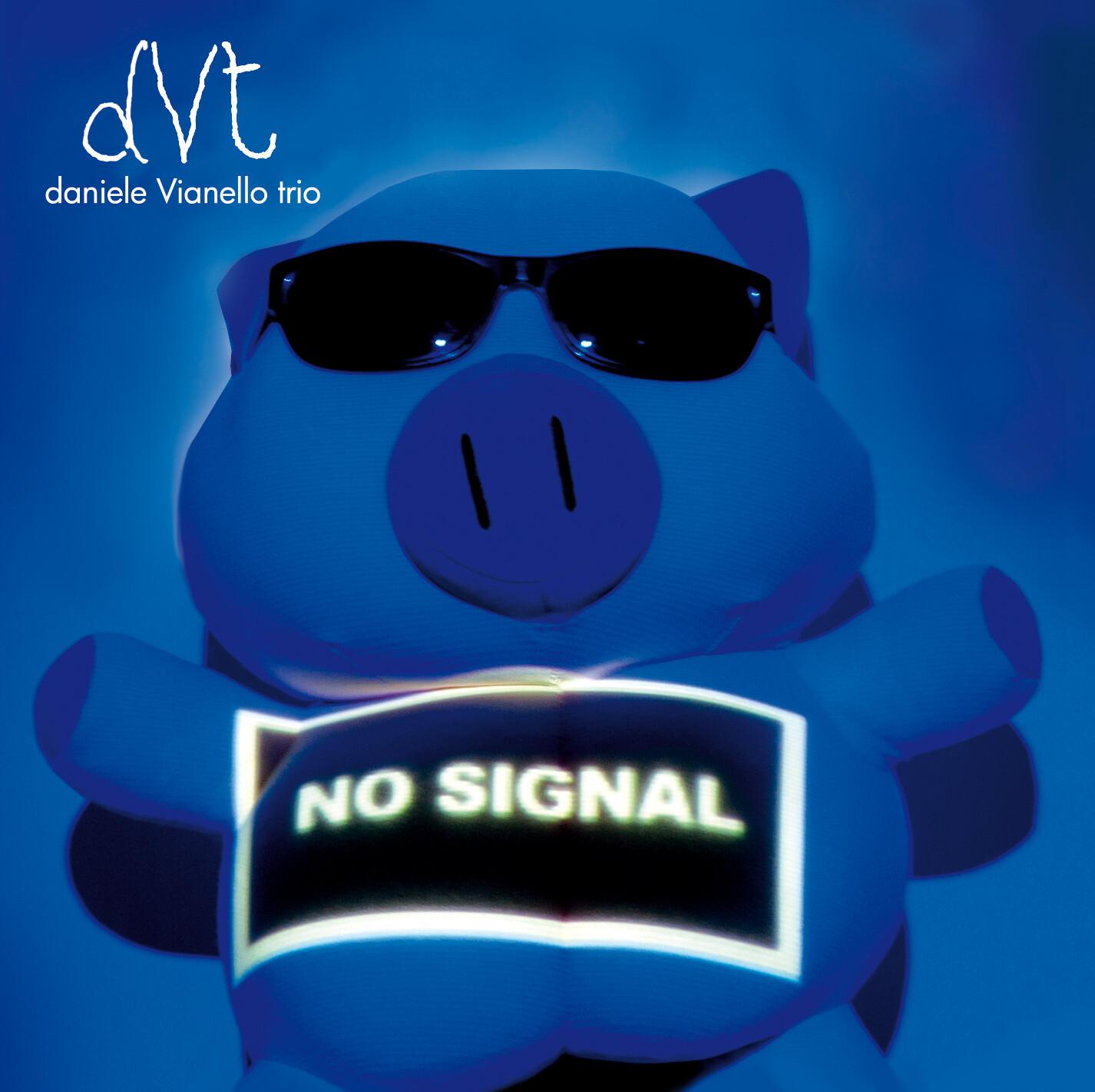DANIELE VIANELLO TRIO (DVT) «No signal»