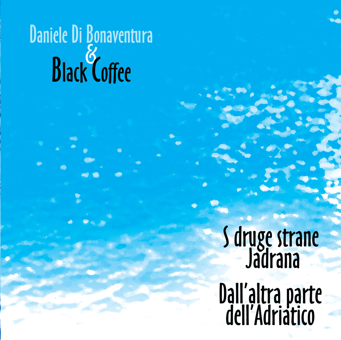 DANIELE DI BONAVENTURA & BLACK COFFEE «Dall'altra parte dell'Adriatico/S druge strane Jadrana»