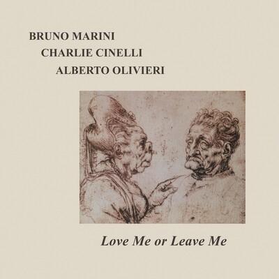 BRUNO MARINI – CHARLIE CINELLI – ALBERTO OLIVIERI «Love Me or Leave Me»