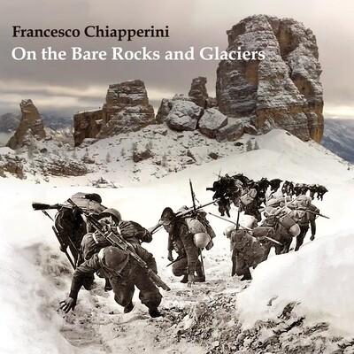 FRANCESCO CHIAPPERINI «On the Bare Rocks and Glaciers»