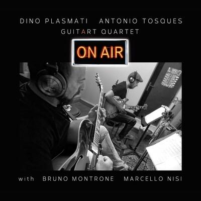 DINO PLASMATI & ANTONIO TOSQUES (GuitArt Quartet) «On Air»
