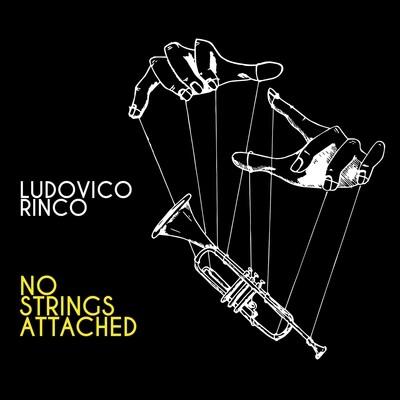 LUDOVICO RINCO «No Strings Attached»