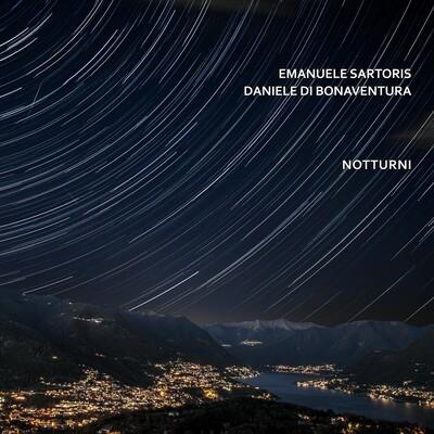EMANUELE SARTORIS & DANIELE DI BONAVENTURA «Notturni»