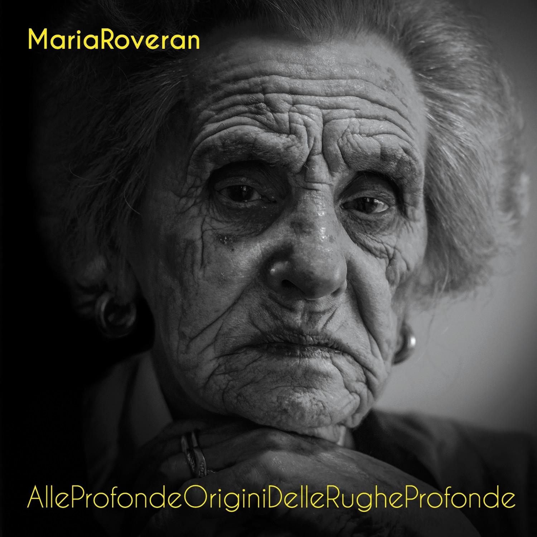 MARIA ROVERAN   «AlleProfondeOriginiDelleRugheProfonde»