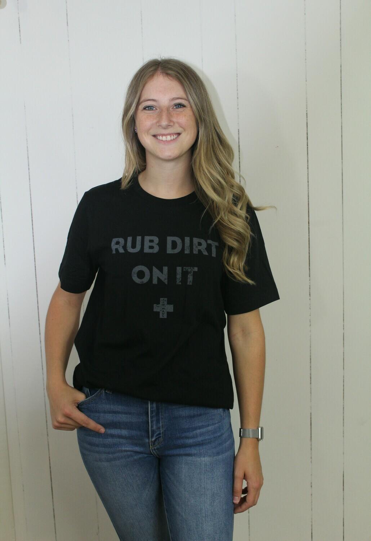 Rub Dirt on It T-Shirt