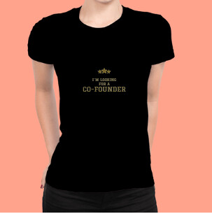I´m looking for a co-founder. Black T-shirt