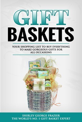 Gift Baskets: Your Shopping List to Buy Everything to Make Gorgeous Gifts for All Occasions