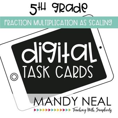 Fifth Grade Digital Math Task Cards ~ Fraction Multiplication as Scaling