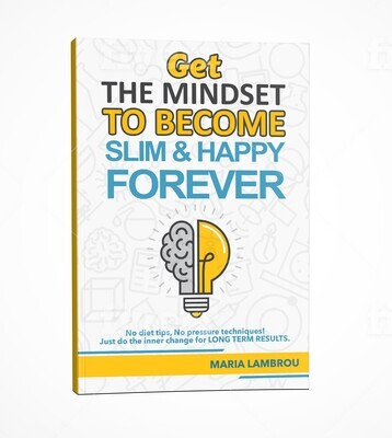 Get The Mindset To Become SLIM & HAPPY Forever!: No diet tips, No pressure techniques! Just do the inner change for LONG TERM RESULTS.  ebook in ENGLISH