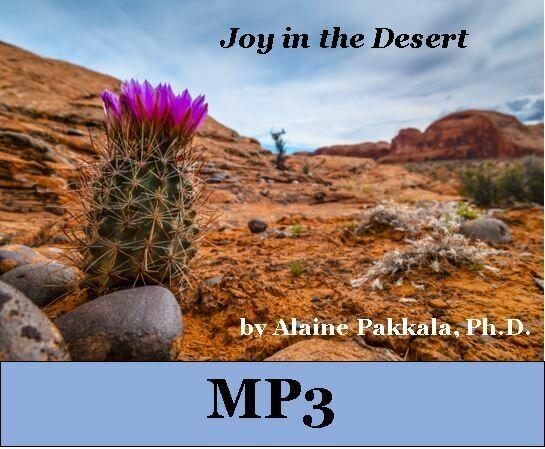 Joy in the Desert, MP3 - by Alaine Pakkala, Ph.D.
