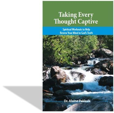 Taking Every Thought Captive - by Alaine Pakkala, Ph.D.