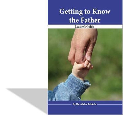 Getting to Know the Father, Leader's Guide - by Alaine Pakkala, Ph.D.