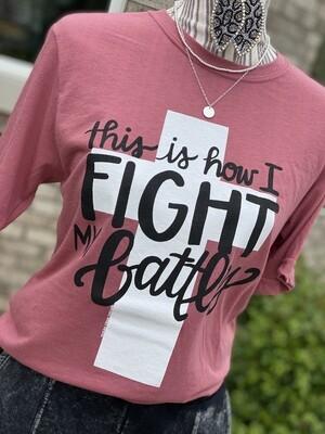 Fight My Battles Tee