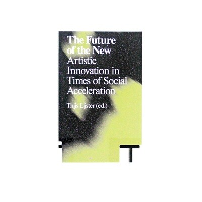 The Future of the New: Artistic Innovations in Times of Social Acceleration