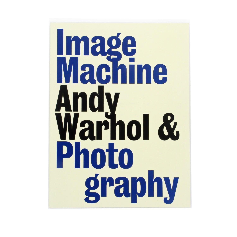 Image Machine: Andy Warhol and Photography