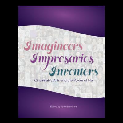 Imagineers • Impresarios • Inventors: Cincinnati's Arts and the Power Of Her