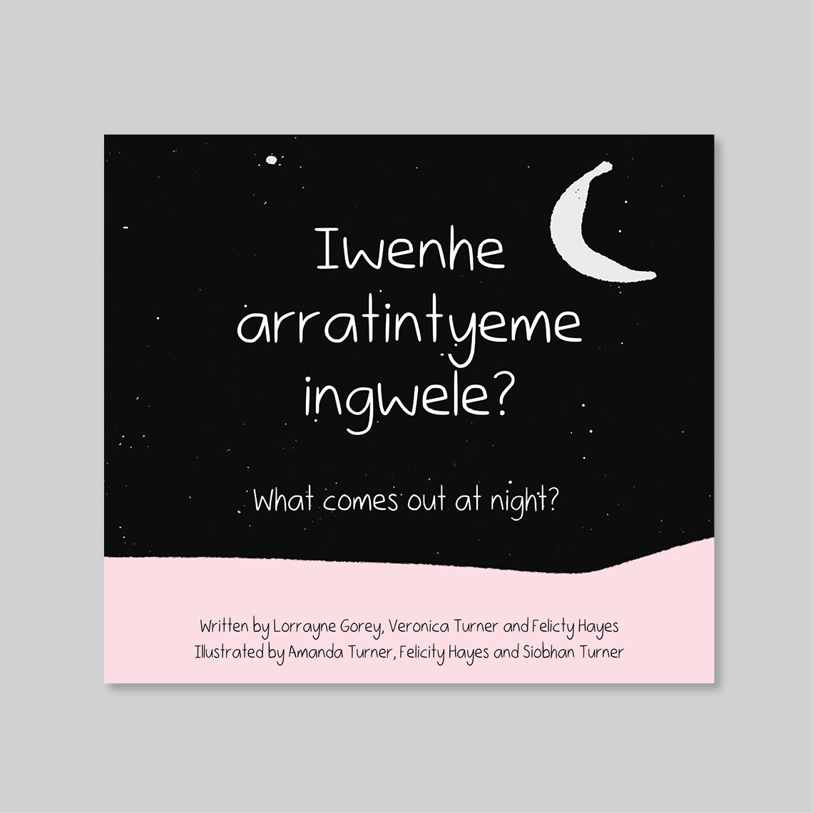 Iwenhe Arratintyeme Ingwele? (What Comes Out at Night?) Book