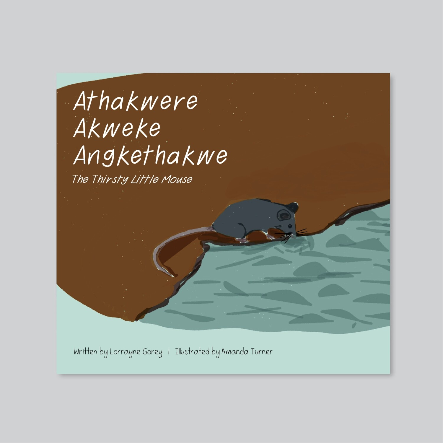 Athakwere Akweke Angkethakwe (The Thirsty Little Mouse)