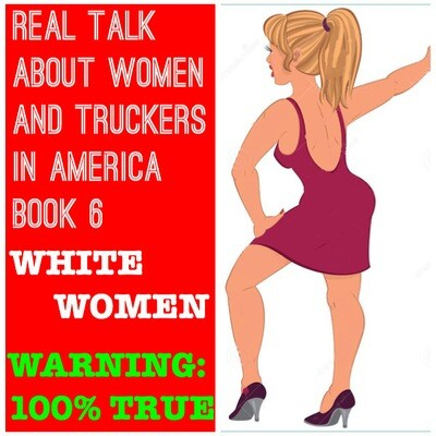 Real Talk About Women And Truckers In America Book 6