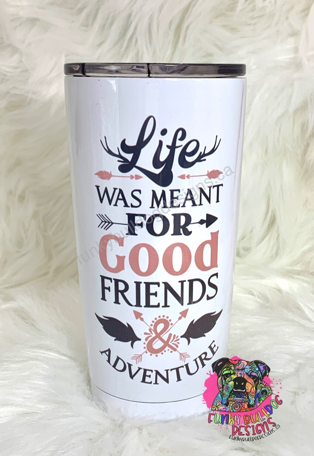 20oz Stainless Steel Tumbler - Life is meant for good friends