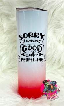 Different color options available - Sarcastic Series 20oz Stainless Steel Tumbler - sorry I am not good at people-ing