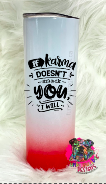 Different color options available - Sarcastic Series 20oz Stainless Steel Tumbler - If Karma doesn't smack you, I will